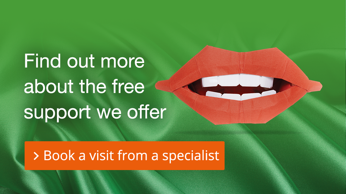 Find out more about the free support we offer Book a visit from a specialist
