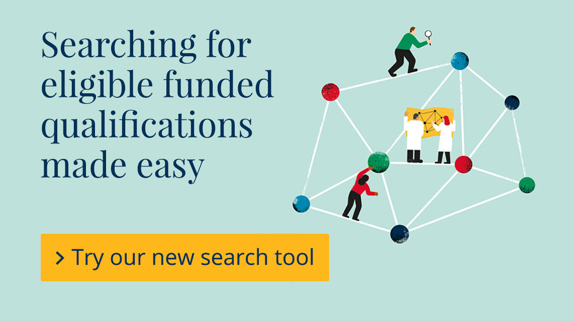 Searching for eligible funded qualifications made easy. Try our new search tool.
