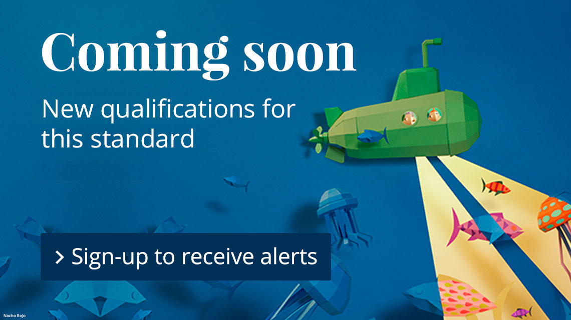 Coming soon. New qualification for this standard. Sign-up to receive update alerts