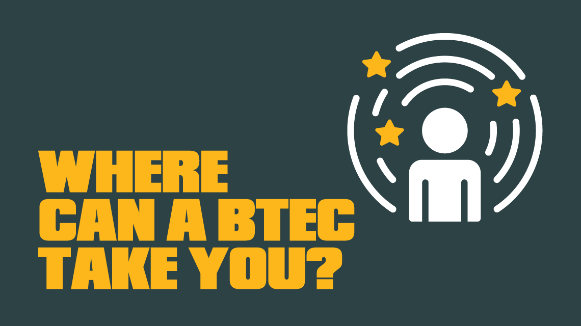 Where can a BTEC take you?