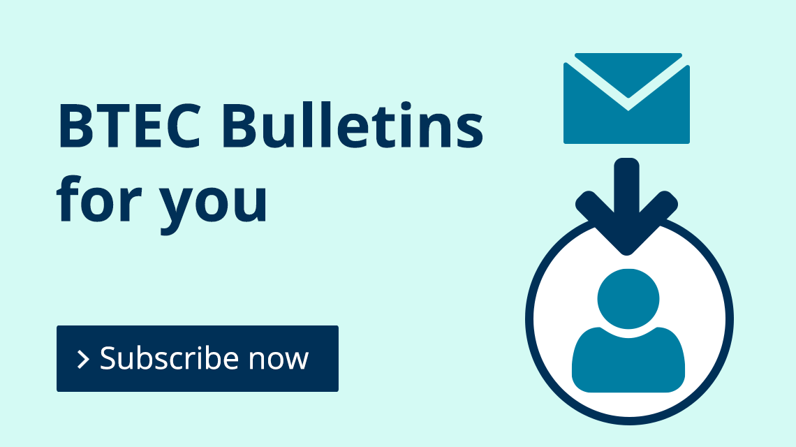 BTEC Bulletins for you - subscribe now