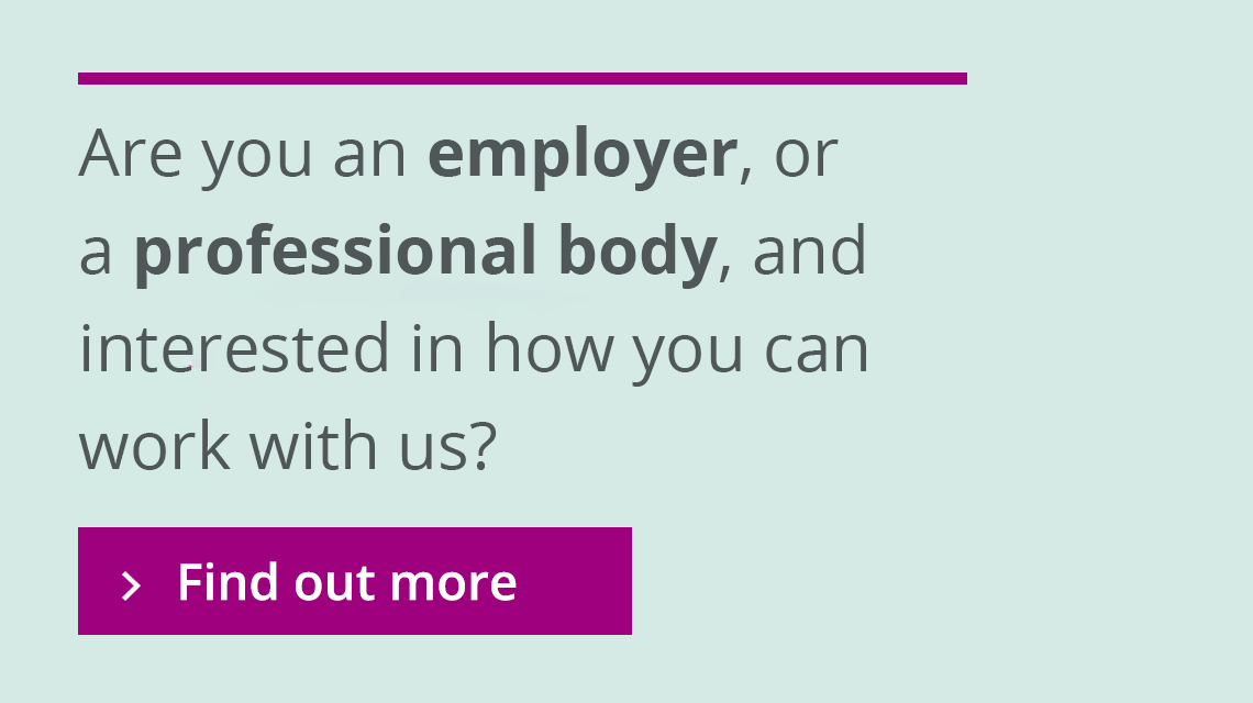 Find out about employers and professional bodies