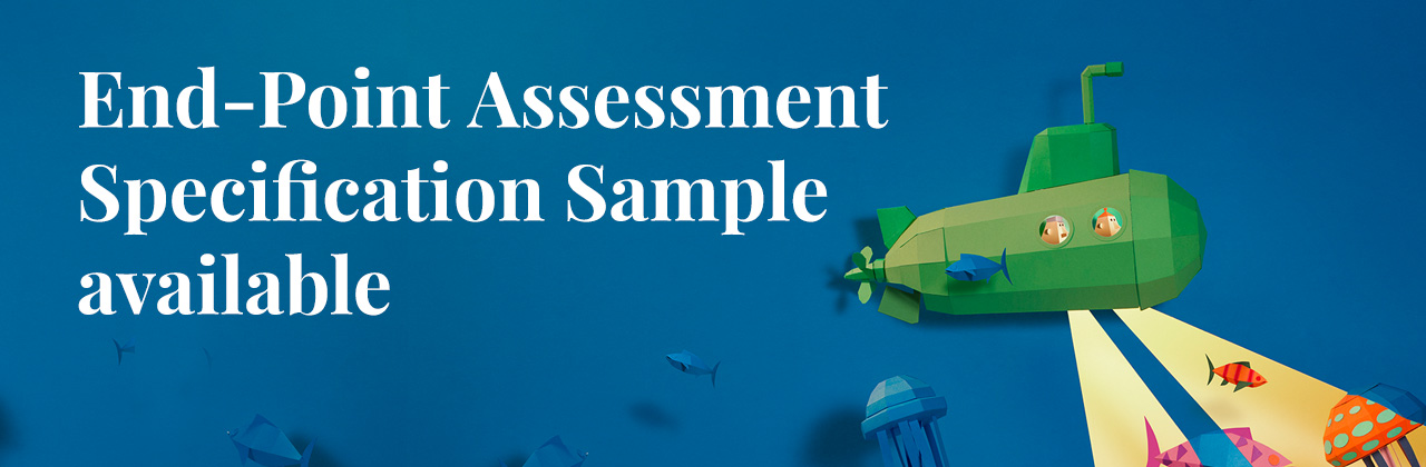 End-point assessment specification now available. Download your copy.