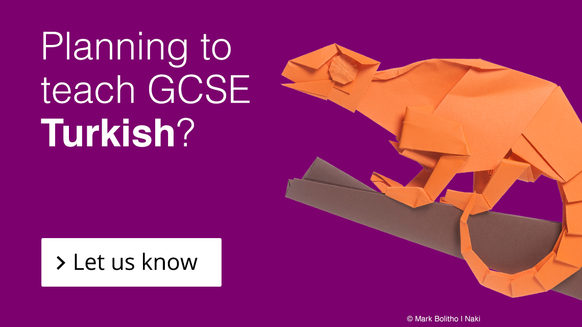 Planning to teach GCSE Turkish? Let us know by filling in this form