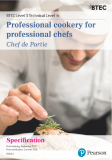 Specification - Pearson BTEC Level 3 Technical Level in Professional Cookery for Professional Chefs (Chef de Partie),