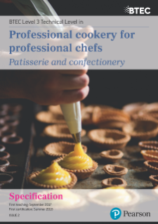 Specification  - Pearson BTEC Level 3 Technical Level in Professional Cookery for Professional Chefs (Patisserie and Confectionery),,