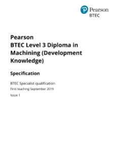 Specification - Pearson BTEC Level 3 Diploma in Machining (Development Knowledge)