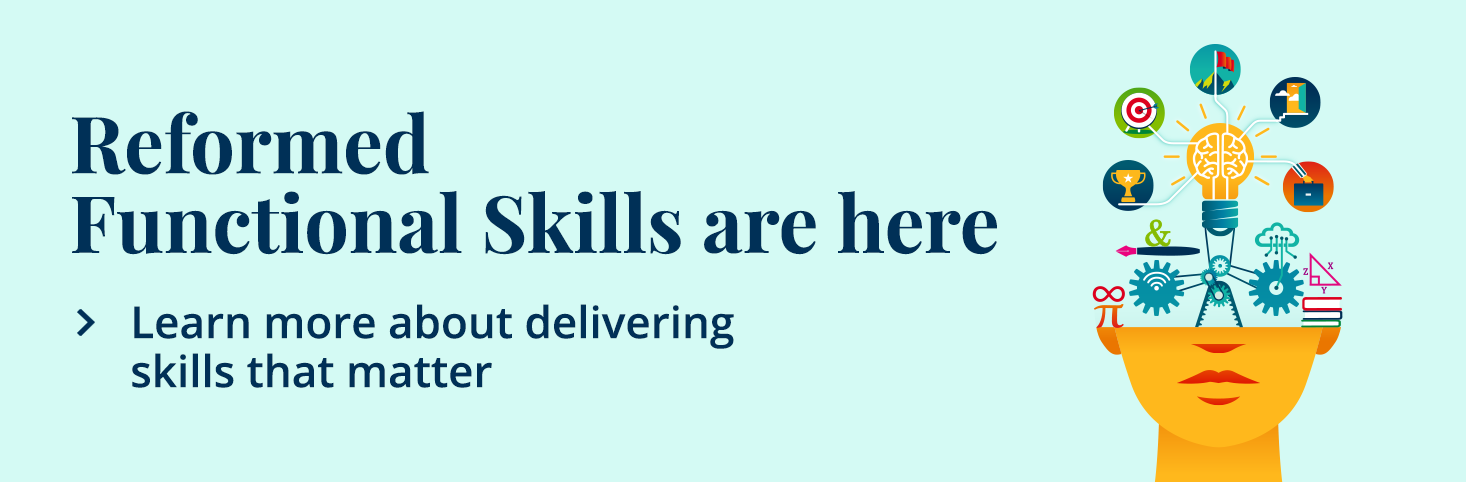 Reformed Functional Skills are here. Learn more about delivering skills that matter. Link to a pdf document.