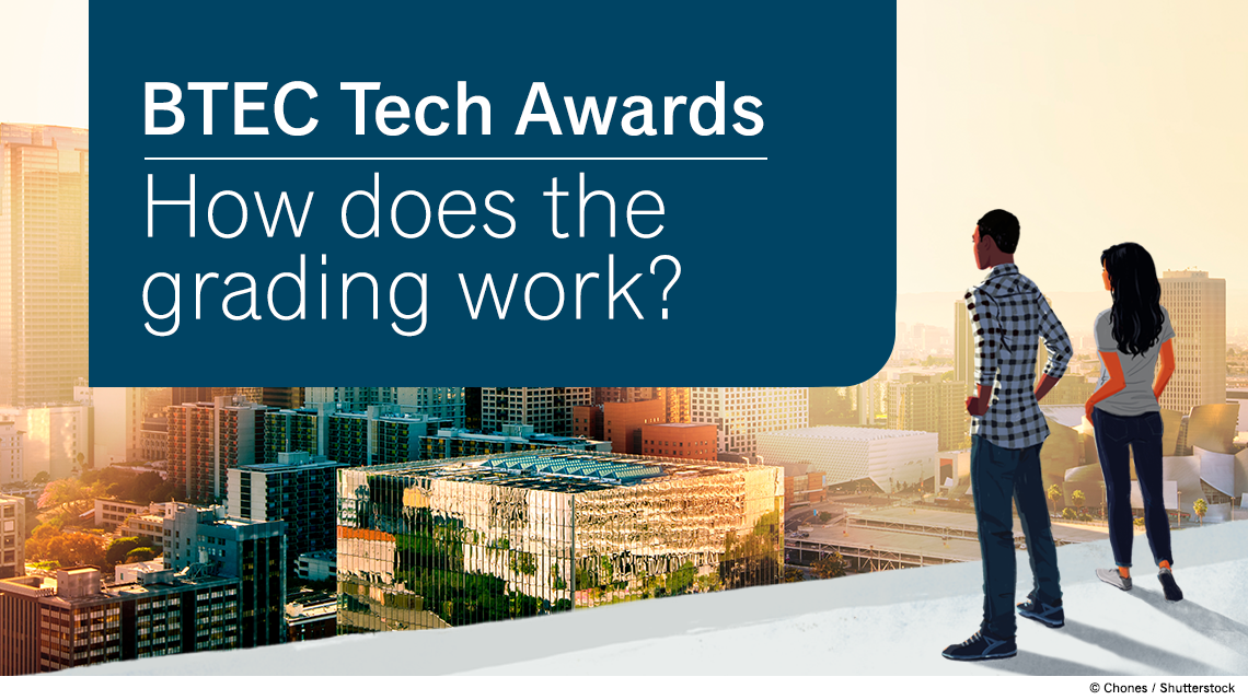 BTEC Tech Awards: how does the grading work?