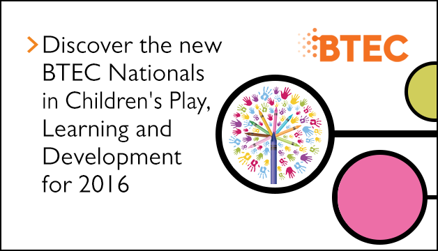 Link to Discover the new BTEC Nationals in Children's Play, Learning and Development for 2016