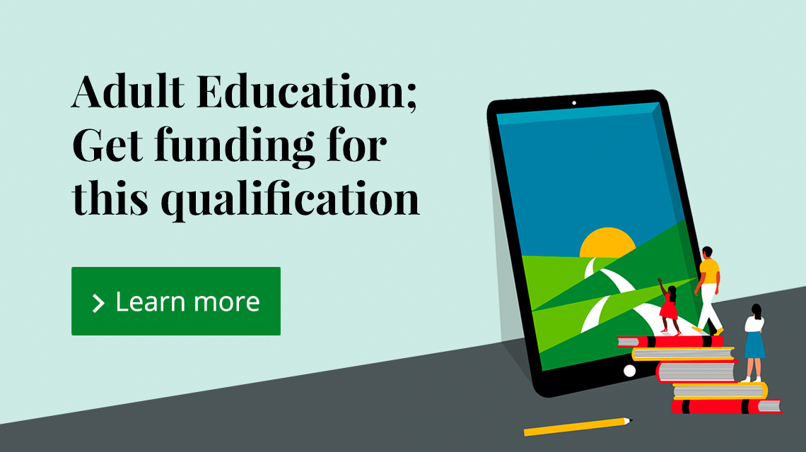 Adult Education. Get Funding for this qualification. Learn More about AEB funding.