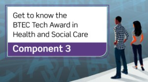 BTEC Tech Award in Health and Social Care: Component 3